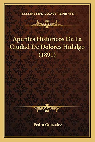 9781167641480: Apuntes Historicos De La Ciudad De Dolores Hidalgo (1891) (Spanish Edition)
