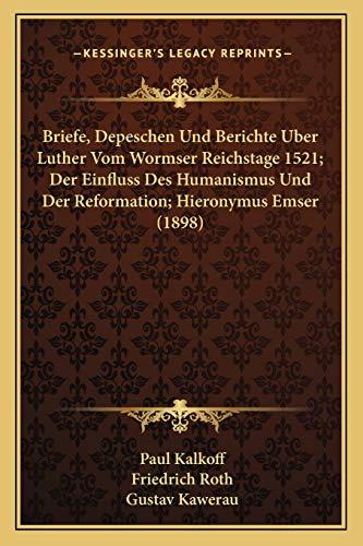 9781167647314: Briefe, Depeschen Und Berichte Uber Luther Vom Wormser Reichstage 1521; Der Einfluss Des Humanismus Und Der Reformation; Hieronymus Emser (1898)