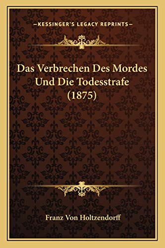 9781167648106: Das Verbrechen Des Mordes Und Die Todesstrafe (1875) (German Edition)