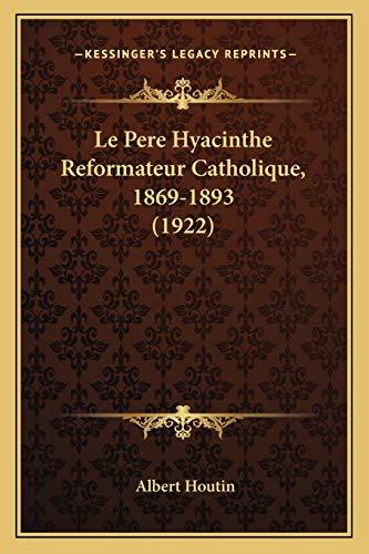 9781167650390: Le Pere Hyacinthe Reformateur Catholique, 1869-1893 (1922)