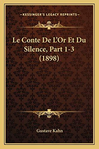 Le Conte De L'Or Et Du Silence, Part 1-3 (1898) (French Edition) (9781167651328) by Gustave Kahn
