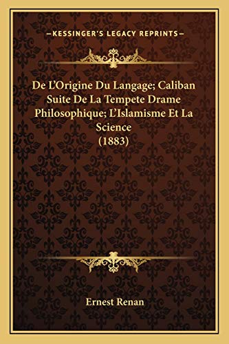 De L'Origine Du Langage; Caliban Suite De La Tempete Drame Philosophique; L'Islamisme Et La Science (1883) (French Edition) (9781167656644) by Ernest Renan
