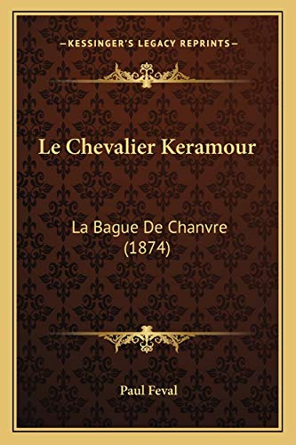 9781167656927: Le Chevalier Keramour: La Bague De Chanvre (1874) (French Edition)