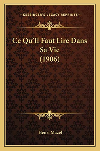 9781167658389: Ce Qu'Il Faut Lire Dans Sa Vie (1906) (French Edition)