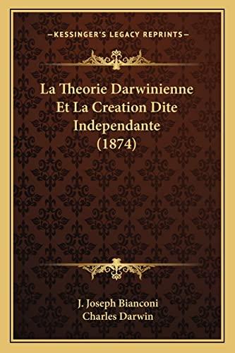 La Theorie Darwinienne Et La Creation Dite Independante (1874) (French Edition) (9781167659591) by Bianconi, J. Joseph; Darwin, Charles