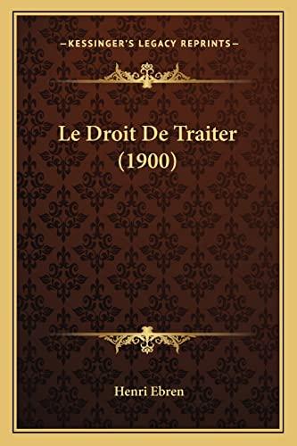 9781167659621: Le Droit De Traiter (1900) (French Edition)