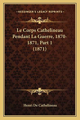 Le Corps Cathelineau Pendant La Guerre, 1870-1871,