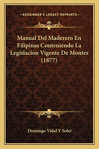 9781167663420: Manual del Maderero En Filipinas Conteniendo La Legislacion Vigente de Montes (1877)