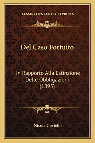 9781167666254: Del Caso Fortuito: In Rapporto Alla Estinzione Delle Obbligazioni (1895) (Italian Edition)