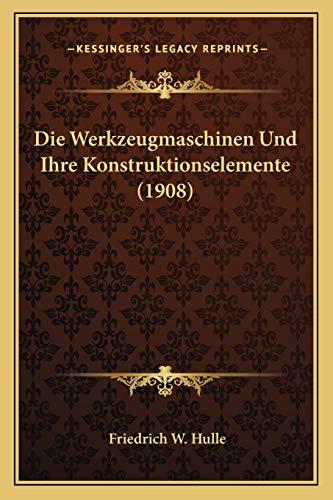 Die Werkzeugmaschinen und Ihre Konstruktionselemente - Friedrich W. Hulle