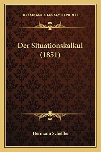 Der Situationskalkul (1851) (German Edition) Scheffler, Hermann