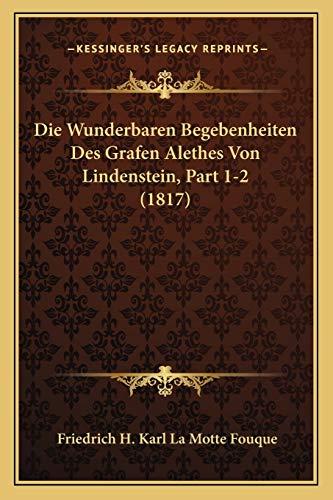 9781167669323: Die Wunderbaren Begebenheiten Des Grafen Alethes Von Lindenstein, Part 1-2 (1817)