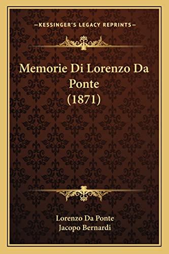Memorie Di Lorenzo Da Ponte (1871) (Italian Edition) (1167669657) by Da Ponte, Lorenzo; Bernardi, Jacopo