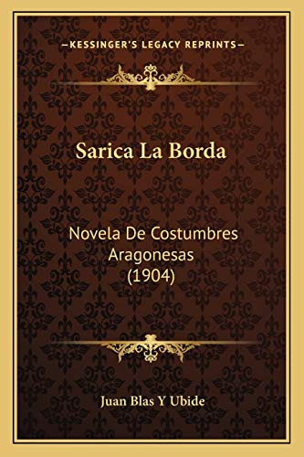 9781167672323: Sarica La Borda: Novela De Costumbres Aragonesas (1904) (Spanish Edition)