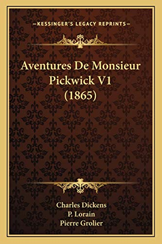 Aventures De Monsieur Pickwick V1 (1865) (French Edition) (1167674316) by Dickens, Charles