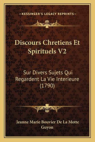 9781167674396: Discours Chretiens Et Spirituels V2: Sur Divers Sujets Qui Regardent La Vie Interieure (1790) (French Edition)