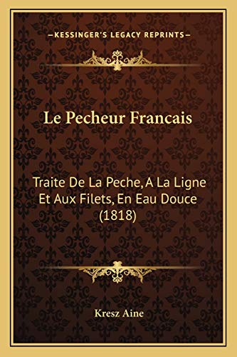 9781167674693: Le Pecheur Francais: Traite de La Peche, a la Ligne Et Aux Filets, En Eau Douce (1818)