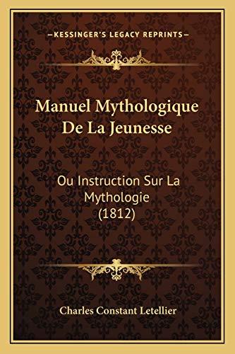 9781167674754: Manuel Mythologique de La Jeunesse: Ou Instruction Sur La Mythologie (1812)