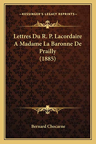 9781167677113: Lettres Du R. P. Lacordaire a Madame La Baronne de Prailly (1885)