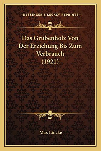Das Grubenholz Von der Erziehung Bis Zum Verbrauch by Max Lincke 2010 Paperback - Max Lincke