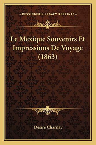 Le Mexique Souvenirs et Impressions de Voyage by Desire Charnay 2010 Paperback - Desire Charnay