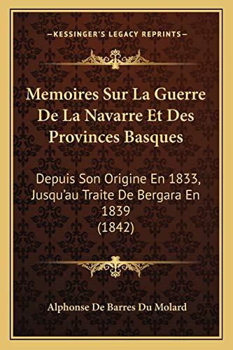 9781167678684: Memoires Sur La Guerre de La Navarre Et Des Provinces Basques: Depuis Son Origine En 1833, Jusqu'au Traite de Bergara En 1839 (1842)