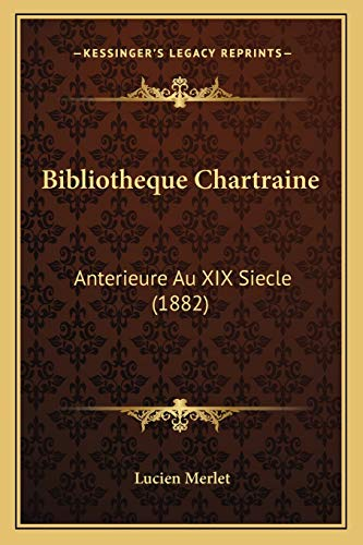 9781167681356: Bibliotheque Chartraine: Anterieure Au XIX Siecle (1882) (French Edition)