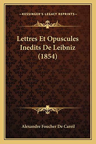 Lettres et Opuscules Inedits de Leibniz by Alexandre Foucher De Careil 2010 Paperback - Alexandre Foucher De Careil