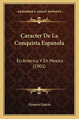 9781167684326: Caracter De La Conquista Espanola: En America Y En Mexico (1901) (Spanish Edition)