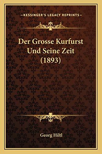 9781167687235: Der Grosse Kurfurst Und Seine Zeit (1893) (German Edition)