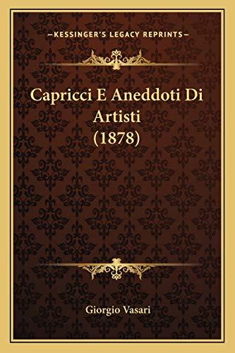 Capricci E Aneddoti Di Artisti (1878) (Italian Edition) (1167689143) by Giorgio Vasari