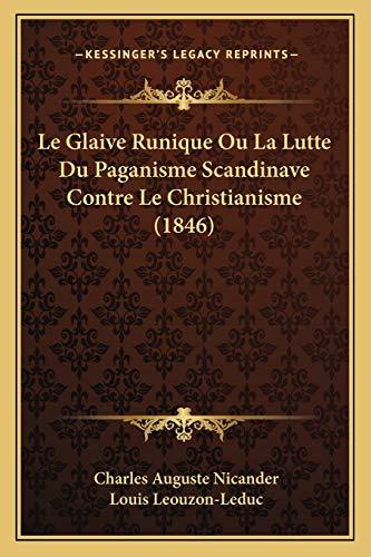 9781167690631: Le Glaive Runique Ou La Lutte Du Paganisme Scandinave Contre Le Christianisme (1846) (French Edition)