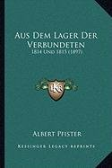 Aus Dem Lager der Verbundeten 1814 Und 1815 1897 by Albert Pfister 2010 Paperback - Albert Pfister