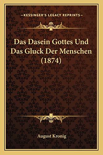 Das Dasein Gottes und das Gluck der Menschen by August Kronig 2010 Paperback - August Kronig