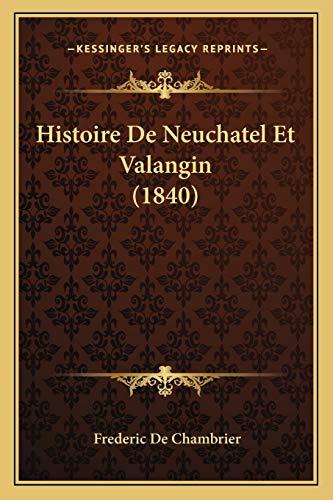 9781167705335: Histoire De Neuchatel Et Valangin (1840) (French Edition)
