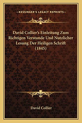 David Collier's Einleitung Zum Richtigen Verstande Und Nutzlicher Lesung Der Heiligen Schrift (1845) (German Edition) (116770570X) by Collier, David