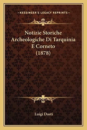 9781167706943: Notizie Storiche Archeologiche Di Tarquinia E Corneto (1878) (Italian Edition)