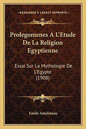 9781167709647: Prolegomenes A L'Etude De La Religion Egyptienne: Essai Sur La Mythologie De L'Egypte (1908) (French Edition)