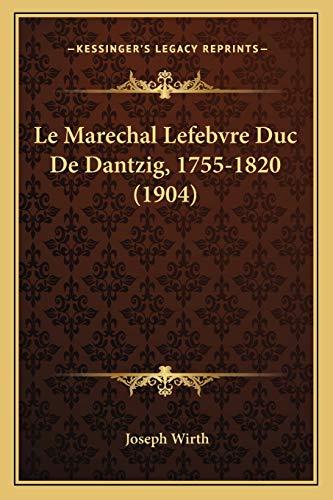 9781167710346: Le Marechal Lefebvre Duc De Dantzig, 1755-1820 (1904) (French Edition)