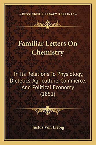Familiar Letters On Chemistry: In Its Relations To Physiology, Dietetics, Agriculture, Commerce, And Political Economy (1851) (9781167713552) by Justus Von Liebig