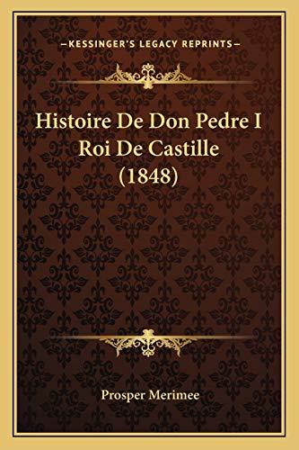 9781167717864: Histoire De Don Pedre I Roi De Castille (1848) (French Edition)