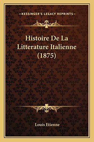 9781167721816: Histoire de La Litterature Italienne (1875)