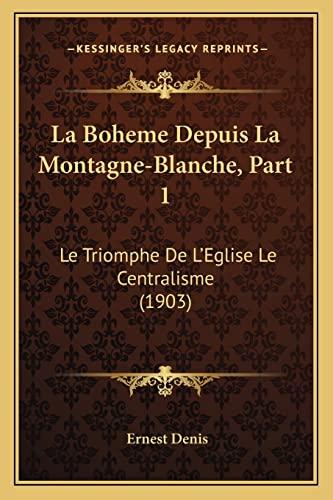 9781167725159: La Boheme Depuis La Montagne-Blanche, Part 1: Le Triomphe de L'Eglise Le Centralisme (1903)