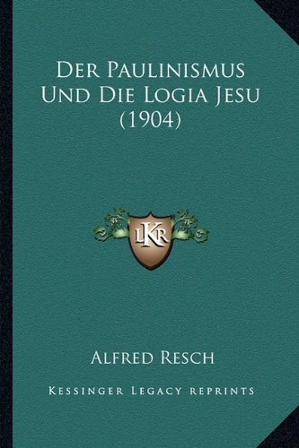 9781167726866: Der Paulinismus Und Die Logia Jesu (1904) (German Edition)