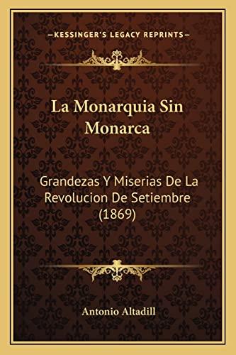 9781167729195: La Monarquia Sin Monarca: Grandezas y Miserias de La Revolucion de Setiembre (1869)