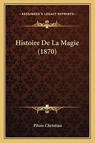 9781167729560: Histoire De La Magie (1870) (French Edition)