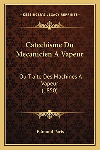 9781167730054: Catechisme Du Mecanicien A Vapeur: Ou Traite Des Machines A Vapeur (1850) (French Edition)