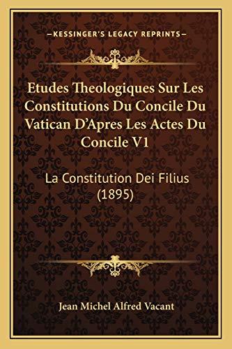 9781167731877: Etudes Theologiques Sur Les Constitutions Du Concile Du Vatican D'Apres Les Actes Du Concile V1: La Constitution Dei Filius (1895) (French Edition)