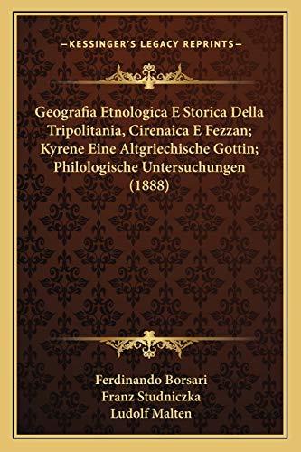 9781167733147: Geografia Etnologica E Storica Della Tripolitania, Cirenaica E Fezzan; Kyrene Eine Altgriechische Gottin; Philologische Untersuchungen (1888) (Italian Edition)