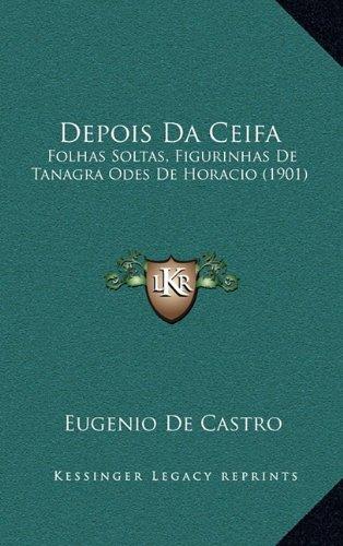 9781167742095: Depois Da Ceifa: Folhas Soltas, Figurinhas De Tanagra Odes De Horacio (1901) (French Edition)